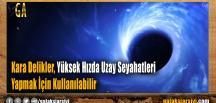 Kara Delikler, Yüksek Hızda Uzay Seyahatleri Yapmak İçin Kullanılabilir