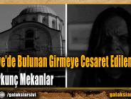 Türkiye'de Bulunan Girmeye Cesaret Edilemeyen En Korkunç Mekanlar