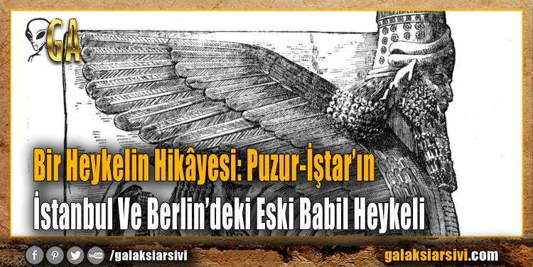 Bir Heykelin Hikâyesi: Puzur-İştar'ın İstanbul Ve Berlin'deki Eski Babil Heykeli