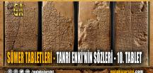 SÜMER TABLETLERİ – TANRI ENKİ'NİN SÖZLERİ – 10. TABLET