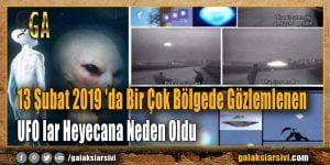 13 Şubat 2019 'da Bir Çok Bölgede Gözlemlenen UFO lar Heyecana Neden Oldu