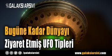 Bugüne Kadar Dünyayı Ziyaret Etmiş UFO Tipleri