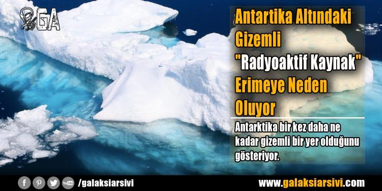 """Antartika Altındaki Gizemli """"Radyoaktif Kaynak"""" Erimeye Neden Oluyor"""