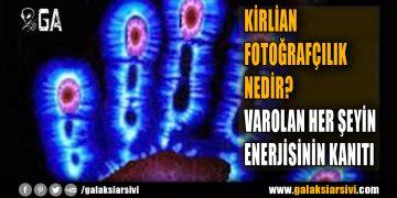 KİRLİAN FOTOĞRAFÇILIK NEDİR? VAROLAN HER ŞEYİN ENERJİSİNİN KANITI