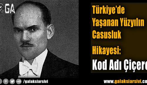 Türkiye'de Yaşanan Yüzyılın Casusluk Hikayesi: Kod Adı Çiçero