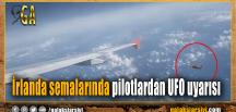 İrlanda semalarında pilotlardan UFO uyarısı