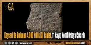 Kayseri'de Bulunan 4.000 Yıllık Kil Tablet, 11 Kayıp Kenti Ortaya Çıkardı