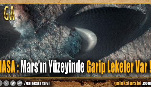 NASA : Mars'ın Yüzeyinde Garip Lekeler Var