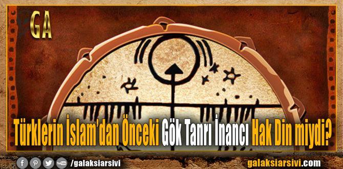 Türklerin İslam'dan Önceki Gök Tanrı İnancı Hak Din miydi?