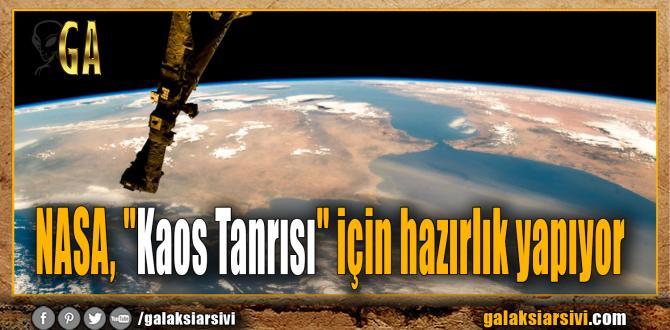 """NASA, """"Kaos Tanrısı"""" için hazırlık yapıyor"""