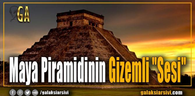 "Maya Piramidinin Gizemli ""Sesi"""