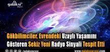 Gökbilimciler, Evrendeki Uzaylı Yaşamını Gösteren Sekiz Yeni Radyo Sinyali Tespit Etti
