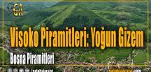 Visoko Piramitleri: Yoğun Gizem
