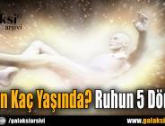 Ruhun Kaç Yaşında? Ruhun 5 Dönemi